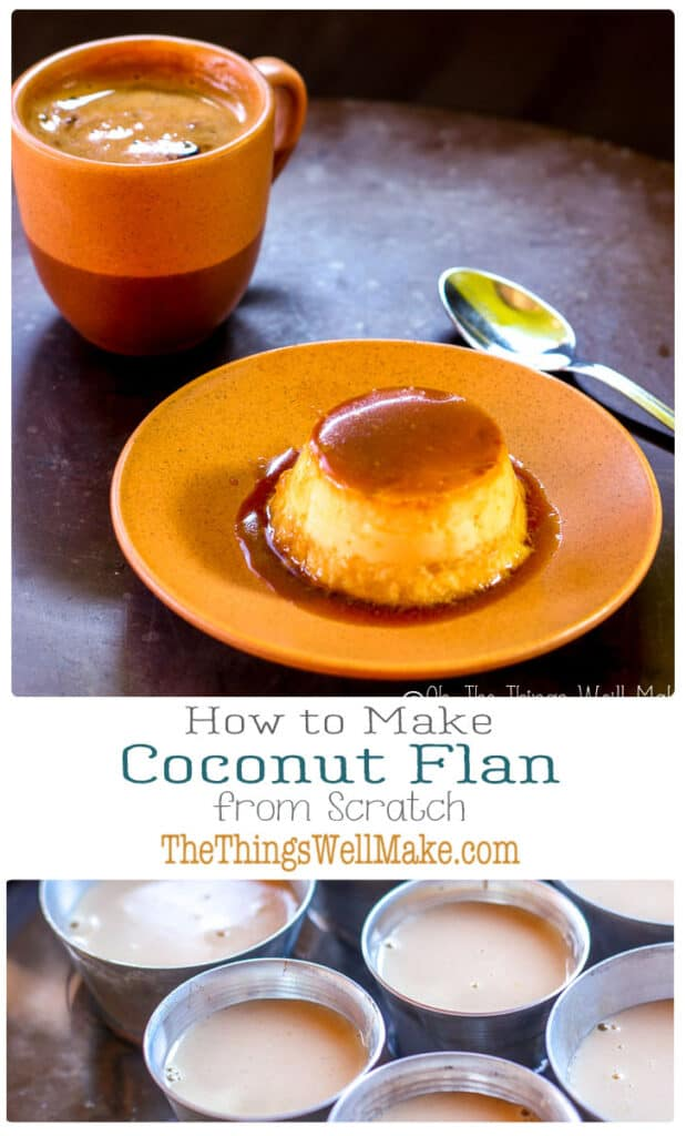 This coconut flan recipe doesn't use condensed or evaporated milk; only real food ingredients. It's sweet, creamy, and delicious. #thethingswellmake #miy #flan #coconut #coconutflan #flanrecipes #spanishcuisine #coconutrecipes #spanishrecipes #dessertrecipes #creamydesserts #fromscratch