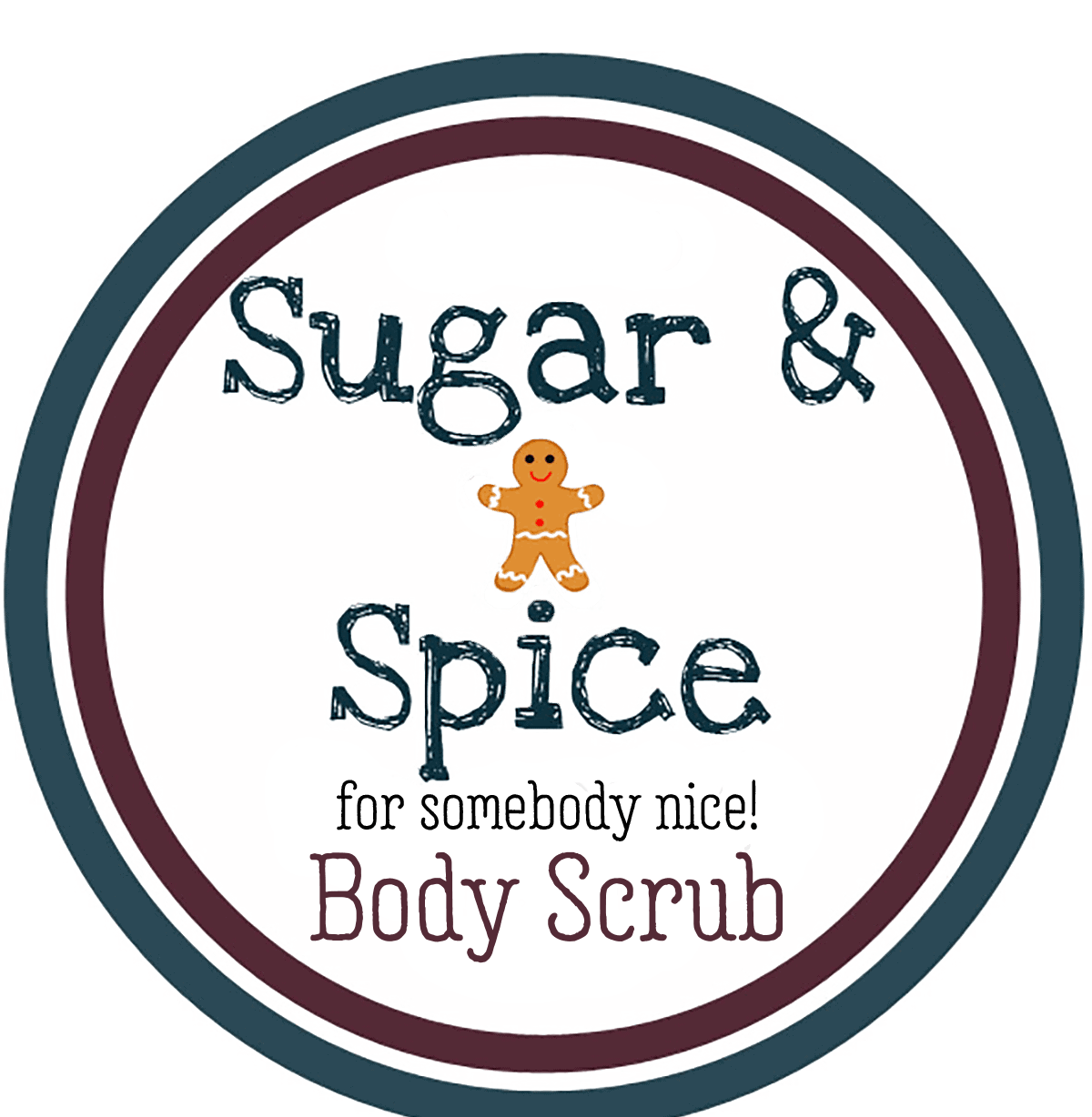 "free printable label for a homemade body scrub with a gingerbread man on it and the words ""Sugar and Spice for Somebody nice."""