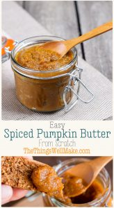 Simple to make and great for gifting, this easy spiced pumpkin butter is perfect for spreading on cookies, bread, or even for dipping fruit. #thethingswellmake #miy #fallrecipes #healthyrecipes #healthysnacks #pumpkinbutter #pumpkinrecipes #condiments #paleorecipes #paleo #pumpkinspice #spreads