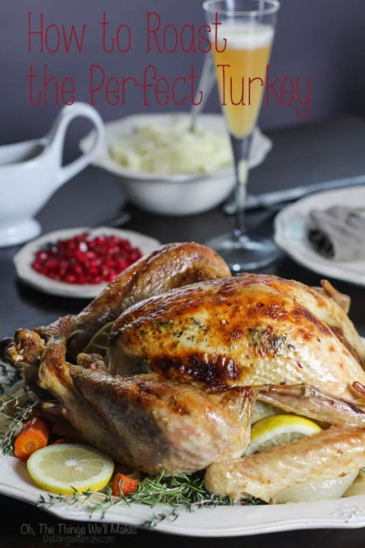 How to roast the perfect turkey- plus lots of great ideas for Thanksgiving side dishes, drinks and desserts from scratch!