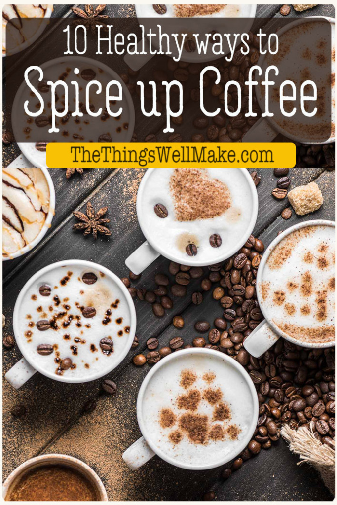 Tired of bland coffee or coffee additives that are full of artificial colors and flavorings? Try these healthy ways to spice up your coffee instead. #coffee #healthydrinks #thethingswellmake